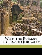 With the Russian Pilgrims to Jerusalem - Graham, Stephen