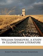 William Shakspere, a Study in Elizabethan Literature - Wendell, Barrett; Shakespeare, William