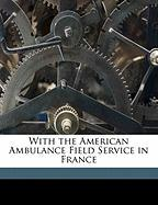 With the American Ambulance Field Service in France - Buswell, Leslie; Sleeper, Harry Davis