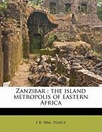 Zanzibar: The Island Metropolis of Eastern Africa - Pearce, F. B. 1866