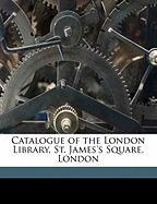 Catalogue of the London Library, St. James's Square, London - Harrison, Robert