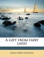 A Gift from Fairy Land - Paulding, James Kirke