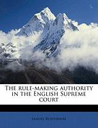 The Rule-Making Authority in the English Supreme Court - Rosenbaum, Samuel