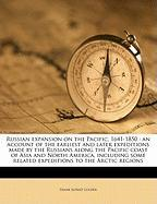 Russian Expansion on the Pacific, 1641-1850: An Account of the Earliest and Later Expeditions Made by the Russians Along the Pacific Coast of Asia and - Golder, Frank Alfred
