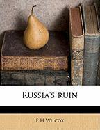 Russia's Ruin - Wilcox, E. H.