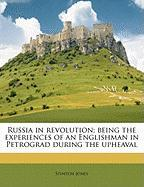 Russia in Revolution; Being the Experiences of an Englishman in Petrograd During the Upheaval - Jones, Stinton