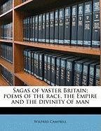 Sagas of Vaster Britain; Poems of the Race, the Empire and the Divinity of Man - Campbell, Wilfred