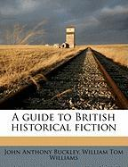 A Guide to British Historical Fiction - Buckley, John Anthony; Williams, William Tom