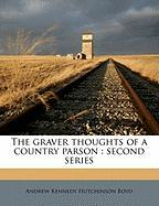 The Graver Thoughts of a Country Parson: Second Series - Boyd, Andrew Kennedy Hutchinson