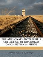The Missionary Enterprise: A Collection of Discourses on Christian Missions - Wayland, Francis, Jr.; Stow, Baron