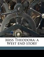 Miss Theodora: A West End Story - Reed, Helen Leah