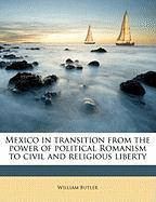 Mexico in Transition from the Power of Political Romanism to Civil and Religious Liberty - Butler, William