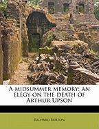 A Midsummer Memory; An Elegy on the Death of Arthur Upson - Burton, Richard