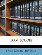 Farm Echoes - Starr, F. Ratchford 1821-1889