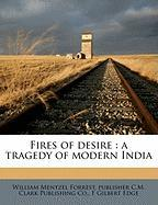 Fires of Desire: A Tragedy of Modern India - Forrest, William Mentzel; C. M. Clark Publishing Co, Publisher; Edge, F. Gilbert