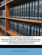 The Financial History of Massachusetts, from the Organization of the Massachusetts Bay Company to the American Revolution - Douglas, Charles Henry James