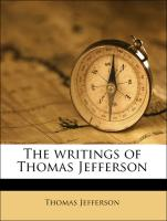 The writings of Thomas Jefferson - Jefferson, Thomas; Bergh, Albert Ellery; Lipscomb, Andrew Adgate