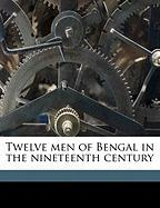 Twelve Men of Bengal in the Nineteenth Century - Bradley-Birt, F. B. B. 1874
