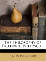 The philosophy of Friedrich Nietzsche - Mencken, H L. 1880-1956