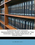 Puritanism Not Genuine Protestantism: Being a Review of