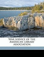 War Service of the American Library Association - Koch, Theodore Wesley; Putnam, Herbert