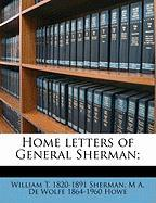 Home Letters of General Sherman; - Sherman, William T. 1820; Howe, Mark A. De Wolfe