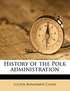 History of the Polk Administration - Chase, Lucien Bonaparte 1817-1864 [Fro