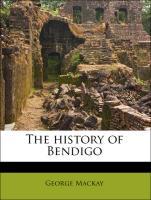The history of Bendigo - Mackay, George