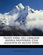 Prode Varie, del Cavaliere Andrea Mustoxidi. Con Aggiunta Di Alcuni Versi - Moustoxuds, Andreas