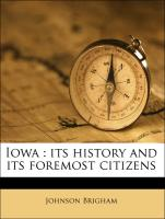 Iowa : its history and its foremost citizens - Brigham, Johnson