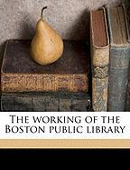 The Working of the Boston Public Library - Benton, Josiah Henry