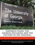 Gridiron Series: The Georgia Bulldogs and the History of SEC Football - Hutton, Courtney