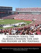 Gridiron Series: The Alabama Crimson Tide and the History of SEC Football - Hutton, Courtney