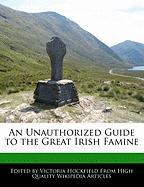 An Unauthorized Guide to the Great Irish Famine - Hockfield, Victoria