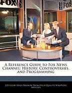 A Reference Guide to Fox News Channel: History, Controversies, and Programming - Branum, Miles