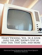 Heavy Viewing, Vol. 14: A Look Into the ABC Show's Step by Step, Taxi, That Girl, and More - Rasmussen, Dana