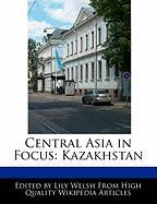 Central Asia in Focus: Kazakhstan - Welsh, Lily