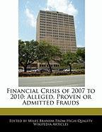 Financial Crisis of 2007 to 2010: Alleged, Proven or Admitted Frauds - Branum, Miles