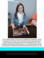 The Armchair Guide to Horror, Fantasy, and Science Fiction: 35th Annual Saturn Awards, Featuring Summer Glau of Terminator: The Sarah Connor Chronicle - Dobbie, Robert