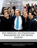 Jeff Bridges: An Unofficial Biography of the Movie Legend - Johnson, Taft