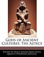 Gods of Ancient Cultures: The Aztecs - Simon, Holly