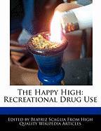 The Happy High: Recreational Drug Use - Scaglia, Beatriz