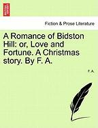 A Romance of Bidston Hill: Or, Love and Fortune. a Christmas Story. by F. A. - A, F.