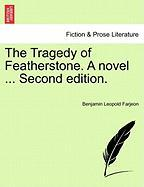 The Tragedy of Featherstone. a Novel ... Second Edition. - Farjeon, Benjamin Leopold