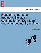 Rodolph; A Dramatic Fragment. Stanzas in Continuation of