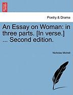 An Essay on Woman: In Three Parts. [In Verse.] ... Second Edition. - Michell, Nicholas