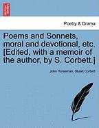 Poems and Sonnets, Moral and Devotional, Etc. [Edited, with a Memoir of the Author, by S. Corbett.] - Horseman, John; Corbett, Stuart