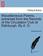 Miscellaneous Poems, Extracted from the Records of the Circulation Club at Edinburgh. by A. D. - Duncan, Andrew