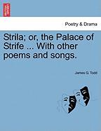 Strila; Or, the Palace of Strife ... with Other Poems and Songs. - Todd, James G.