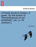 A Parish Doctor's Dream. a Poem. by the Author of